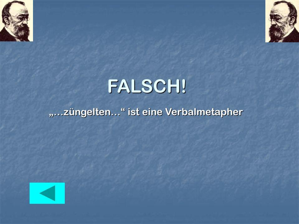 """FALSCH! """"…züngelten… ist eine Verbalmetapher"""