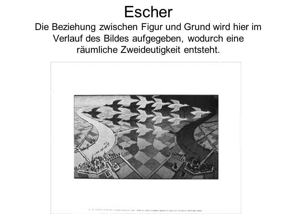 Escher Die Beziehung zwischen Figur und Grund wird hier im Verlauf des Bildes aufgegeben, wodurch eine räumliche Zweideutigkeit entsteht.