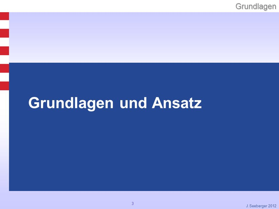Grundlagen und Ansatz J.Seeberger 2012