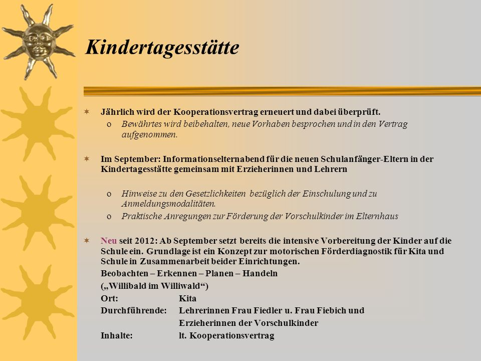 Kindertagesstätte Jährlich wird der Kooperationsvertrag erneuert und dabei überprüft.