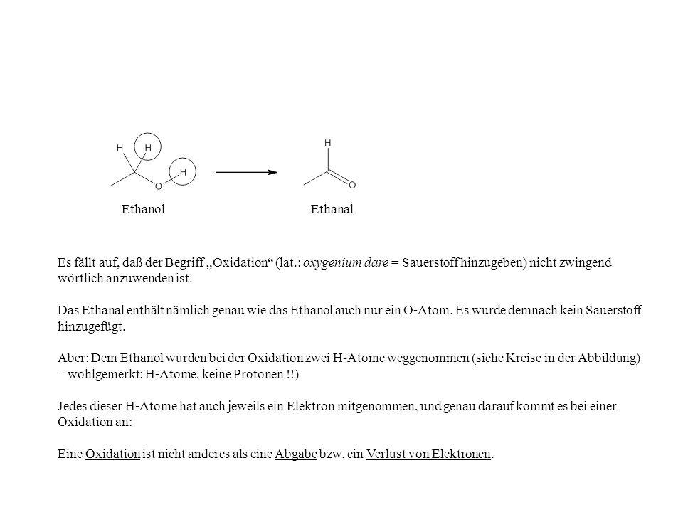 """Ethanol Ethanal. Es fällt auf, daß der Begriff """"Oxidation (lat.: oxygenium dare = Sauerstoff hinzugeben) nicht zwingend wörtlich anzuwenden ist."""