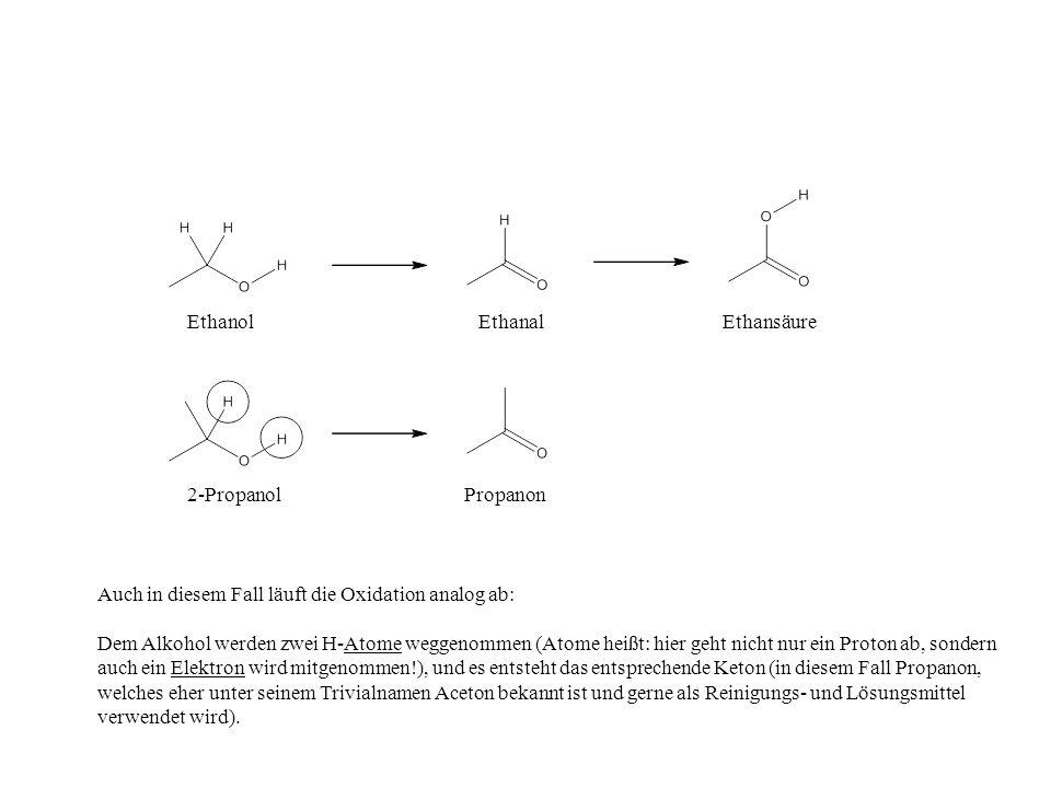 Ethanol Ethanal. Ethansäure. 2-Propanol. Propanon. Auch in diesem Fall läuft die Oxidation analog ab:
