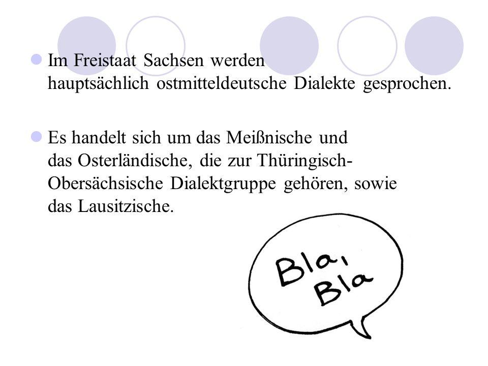 Im Freistaat Sachsen werden hauptsächlich ostmitteldeutsche Dialekte gesprochen.
