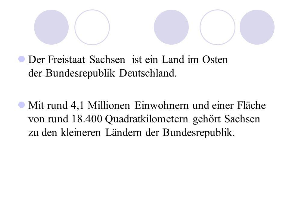 Der Freistaat Sachsen ist ein Land im Osten der Bundesrepublik Deutschland.