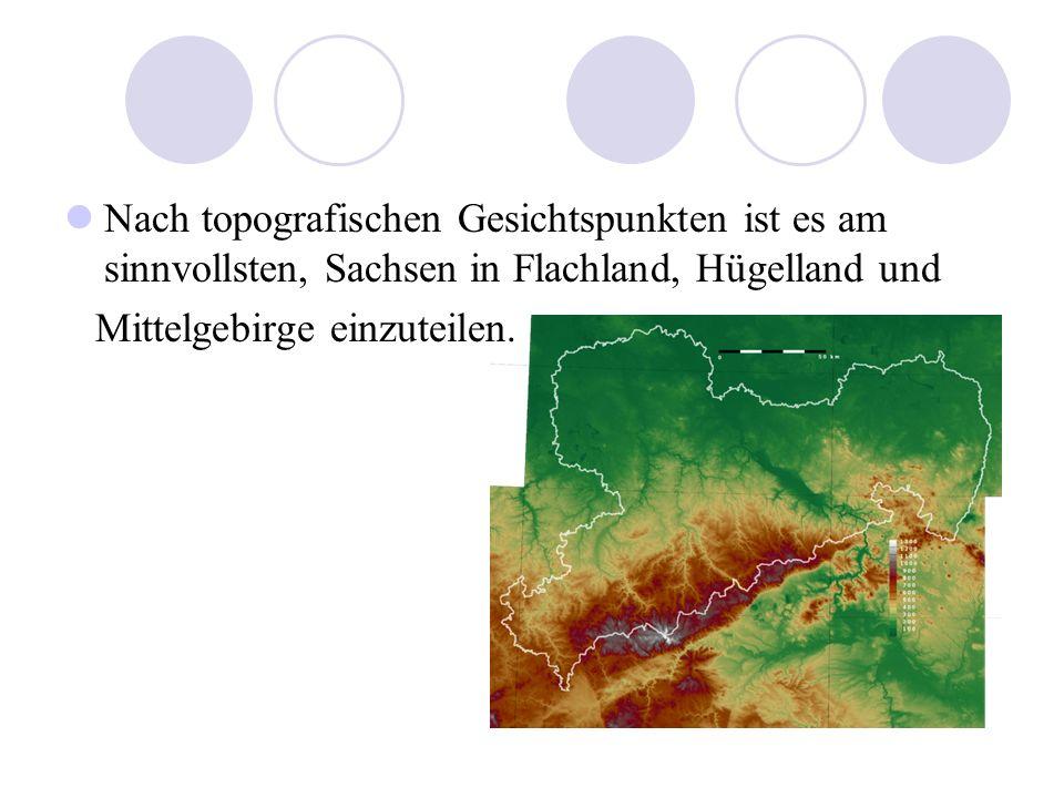 Nach topografischen Gesichtspunkten ist es am sinnvollsten, Sachsen in Flachland, Hügelland und