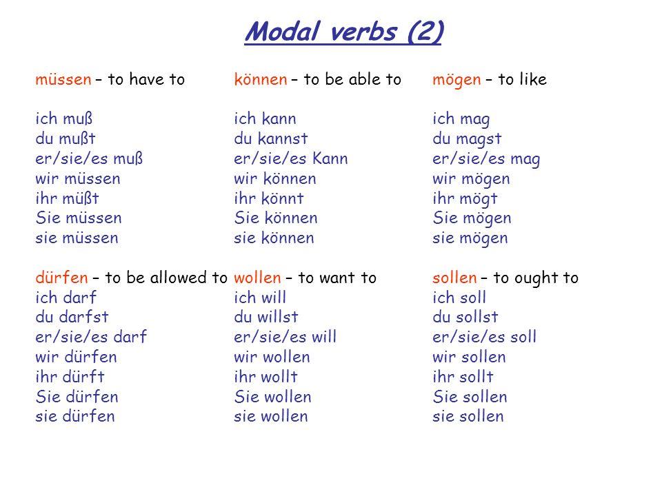 Modal verbs (2) müssen – to have to können – to be able to mögen – to like. ich muß ich kann ich mag.