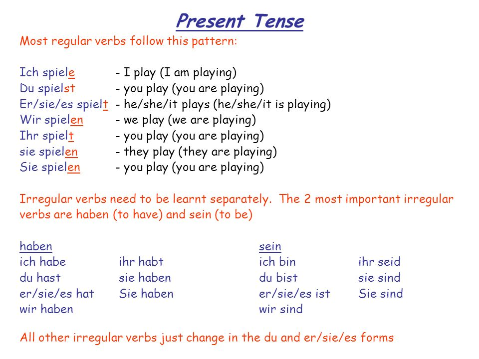 Present Tense Most regular verbs follow this pattern: