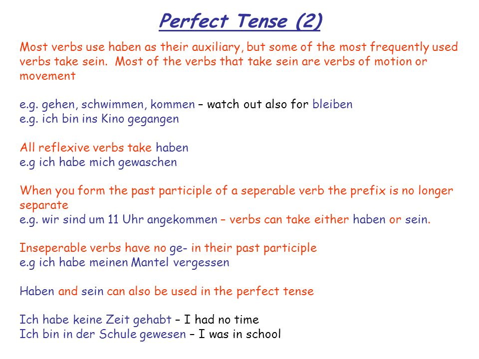 Perfect Tense (2) Most verbs use haben as their auxiliary, but some of the most frequently used.