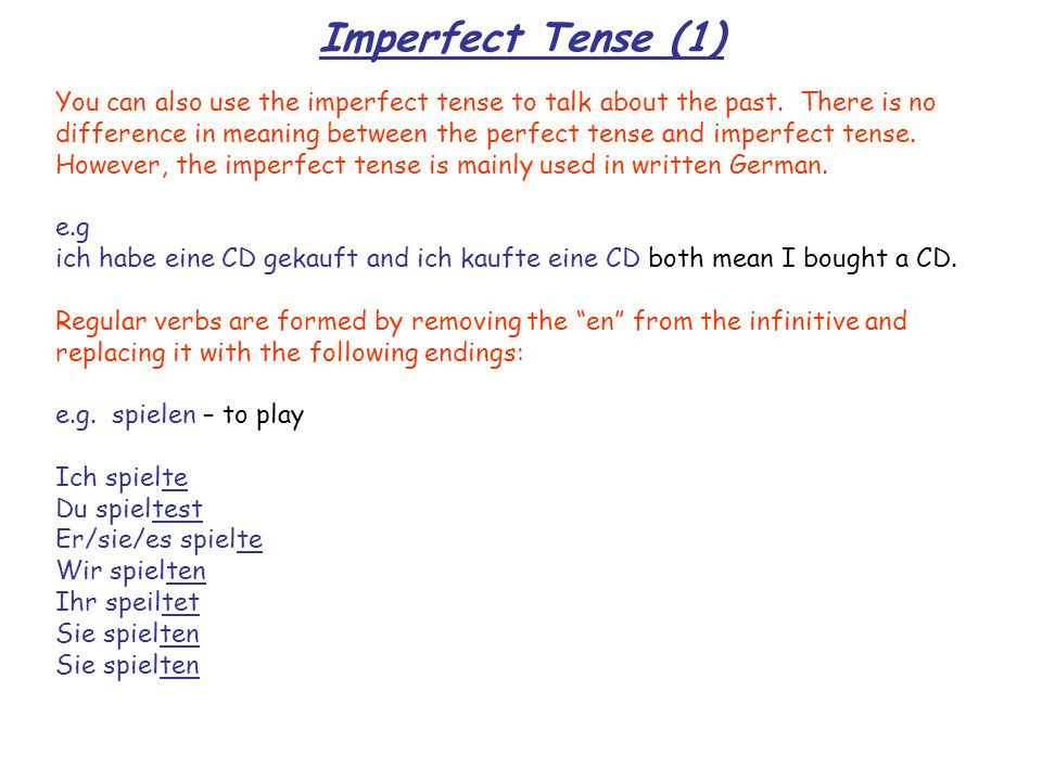 Imperfect Tense (1) You can also use the imperfect tense to talk about the past. There is no.
