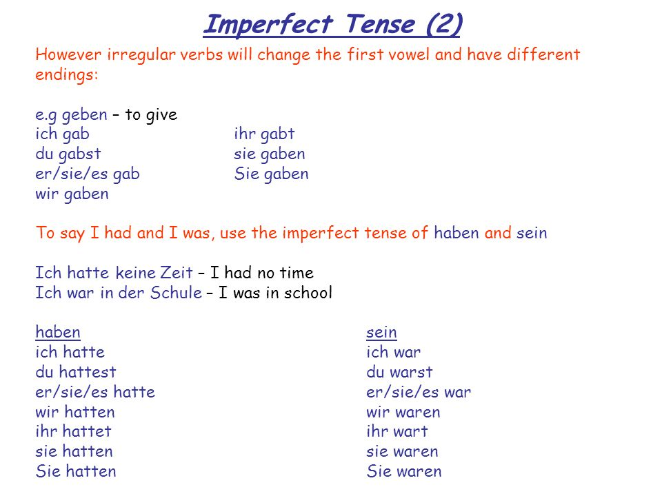 Imperfect Tense (2) However irregular verbs will change the first vowel and have different. endings: