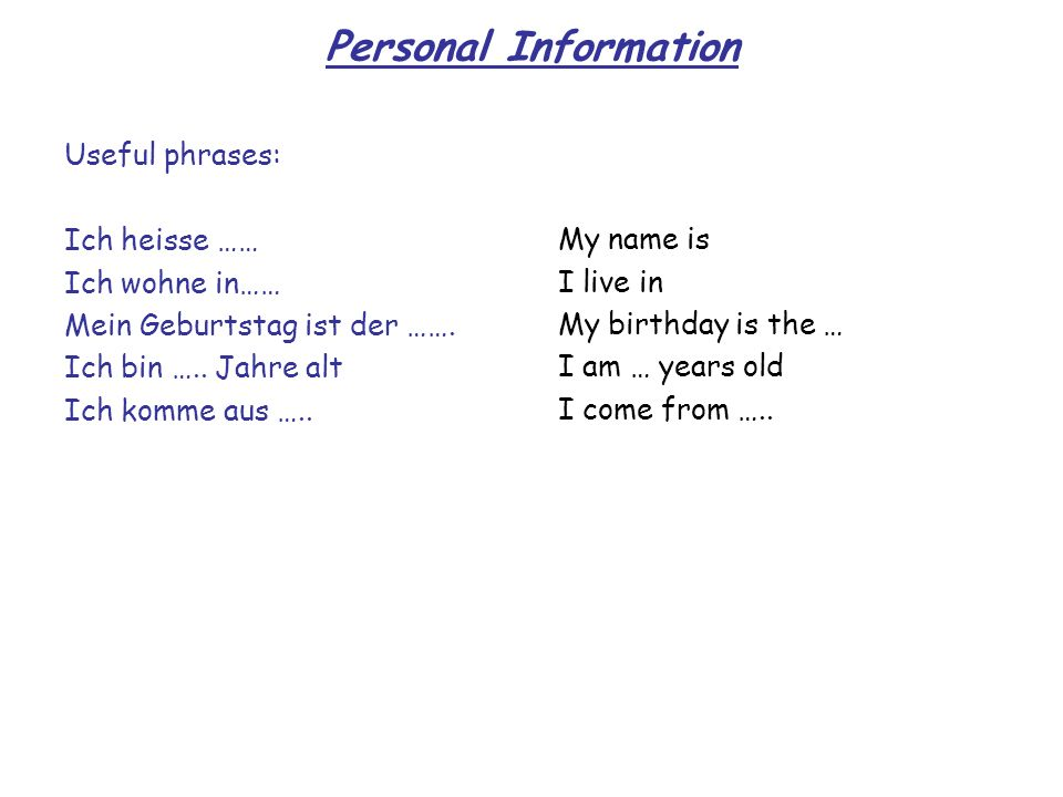 Personal Information Useful phrases: Ich heisse …… Ich wohne in……
