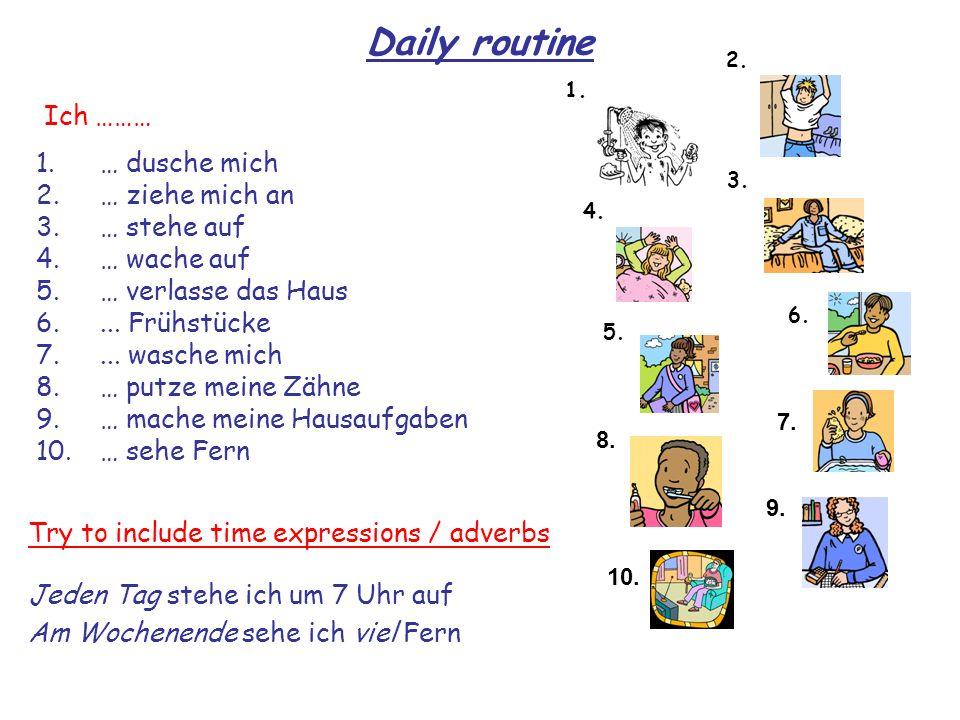 Daily routine Ich ……… … dusche mich … ziehe mich an … stehe auf