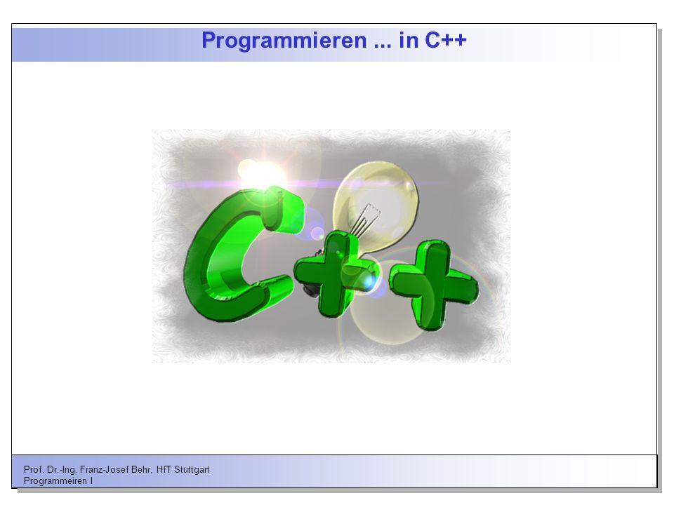 Programmieren ... in C++ Prof. Dr.-Ing. Franz-Josef Behr, HfT Stuttgart Programmeiren I