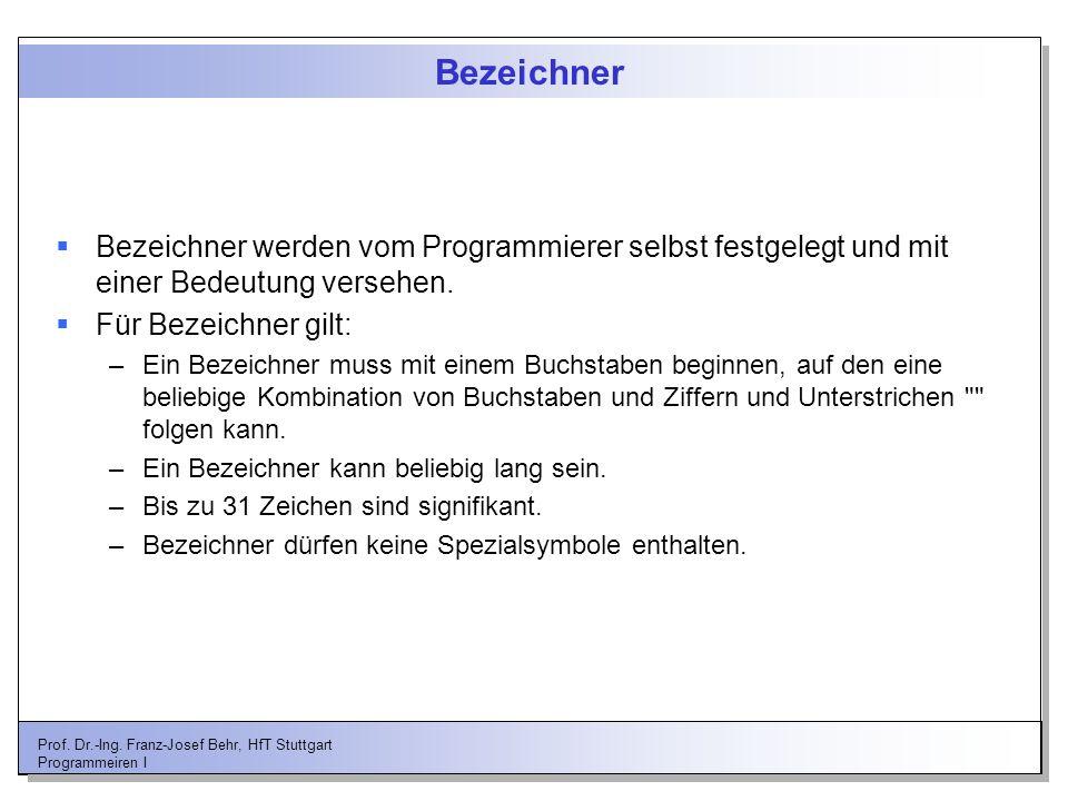 Bezeichner Bezeichner werden vom Programmierer selbst festgelegt und mit einer Bedeutung versehen. Für Bezeichner gilt: