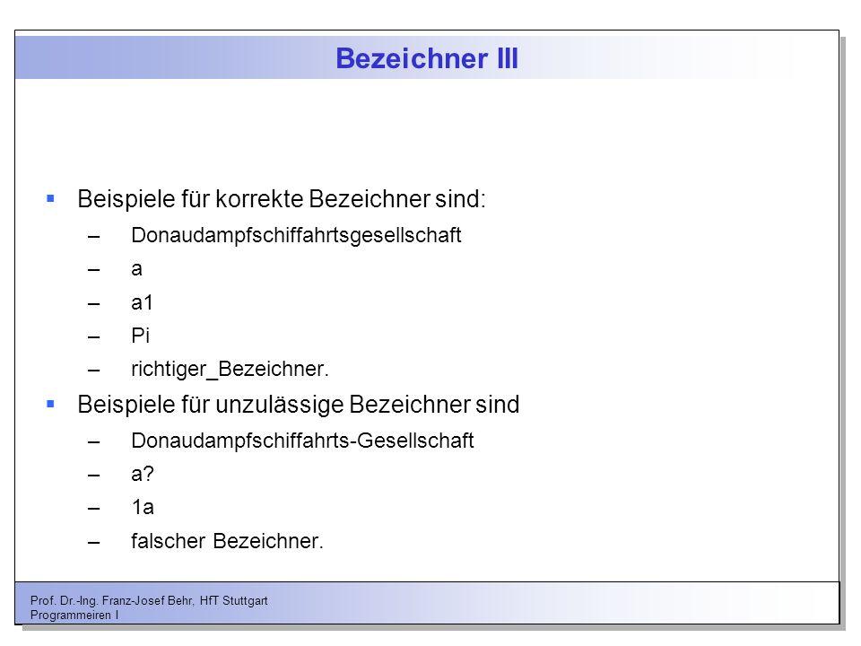 Bezeichner III Beispiele für korrekte Bezeichner sind: