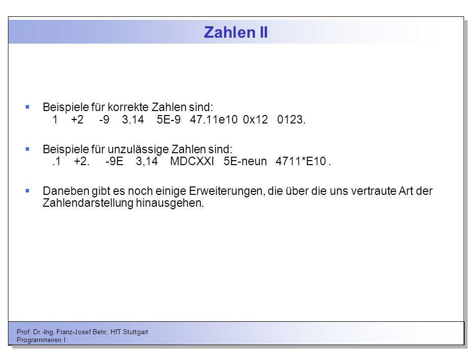 Zahlen II Beispiele für korrekte Zahlen sind: 1 +2 -9 3.14 5E-9 47.11e10 0x12 0123.
