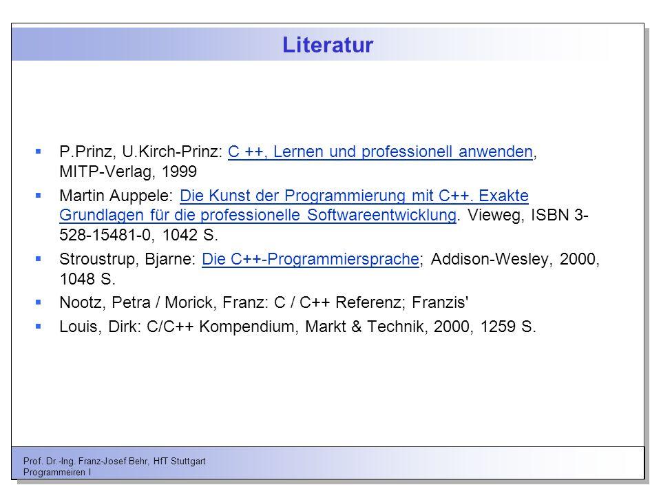 Literatur P.Prinz, U.Kirch-Prinz: C ++, Lernen und professionell anwenden, MITP-Verlag, 1999.