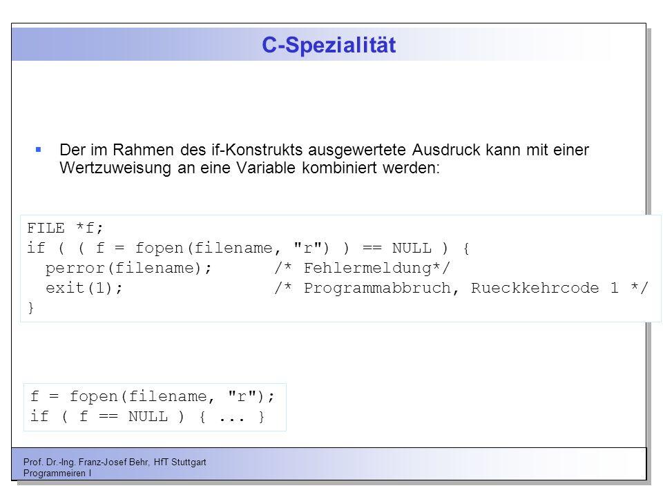 C-Spezialität Der im Rahmen des if-Konstrukts ausgewertete Ausdruck kann mit einer Wertzuweisung an eine Variable kombiniert werden: Besser: