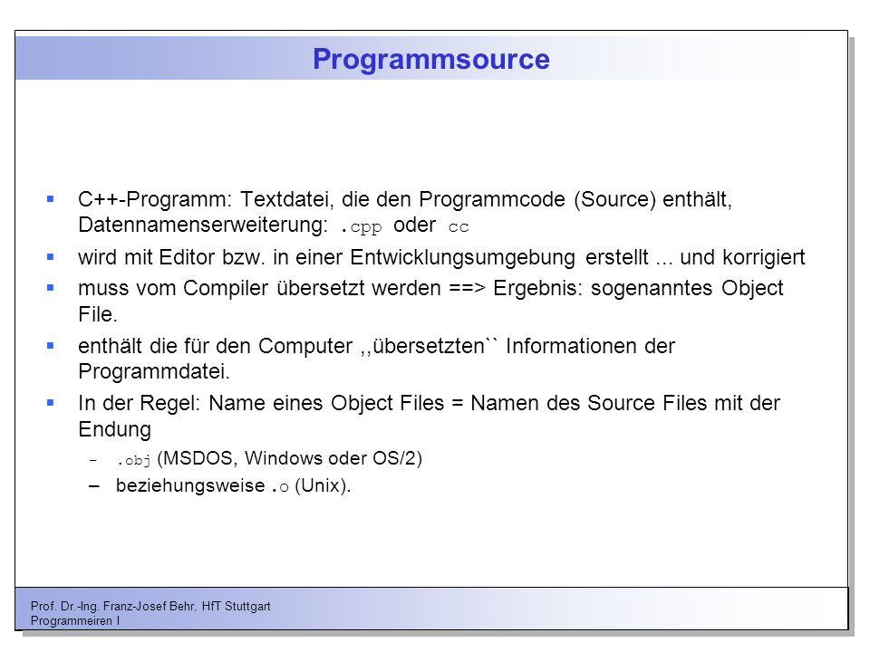 Programmsource C++-Programm: Textdatei, die den Programmcode (Source) enthält, Datennamenserweiterung: .cpp oder cc.