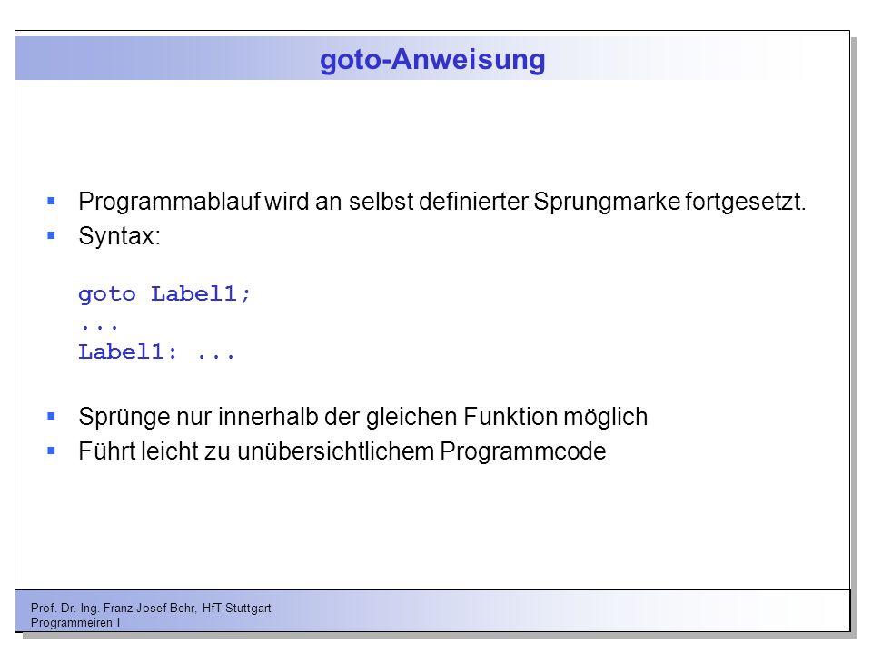 goto-Anweisung Programmablauf wird an selbst definierter Sprungmarke fortgesetzt. Syntax: goto Label1; ... Label1: ...