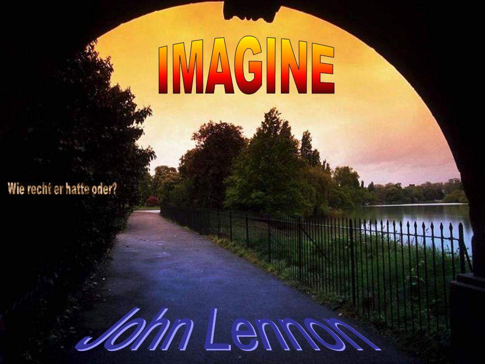 IMAGINE § Wie recht er hatte oder John Lennon