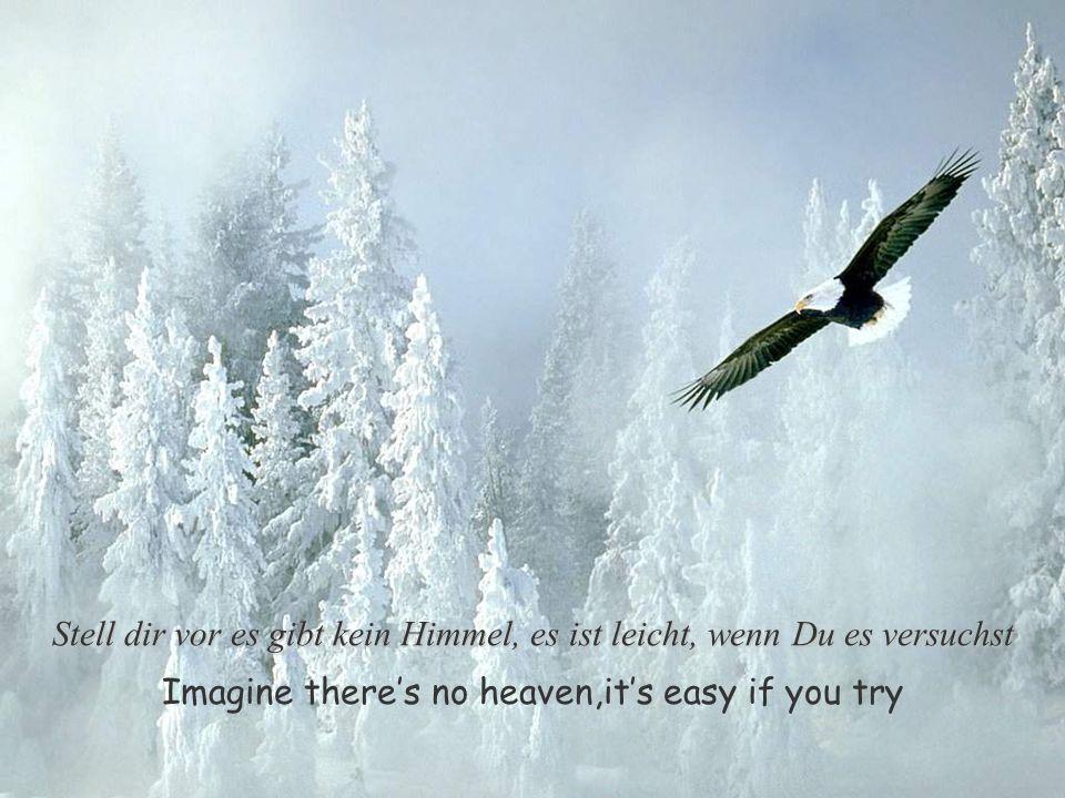 Stell dir vor es gibt kein Himmel, es ist leicht, wenn Du es versuchst