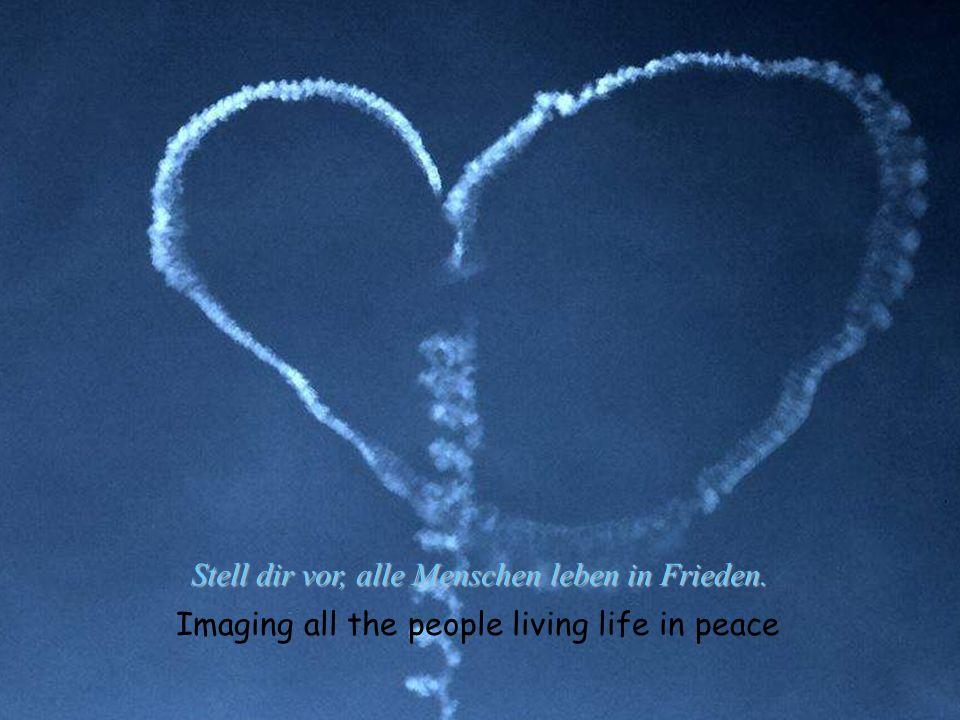 Stell dir vor, alle Menschen leben in Frieden.