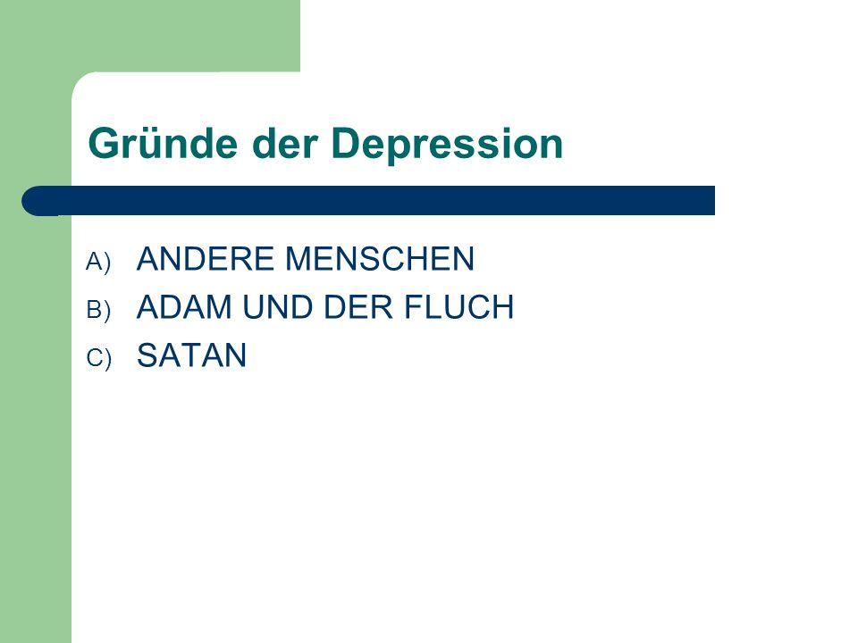 Gründe der Depression ANDERE MENSCHEN ADAM UND DER FLUCH SATAN