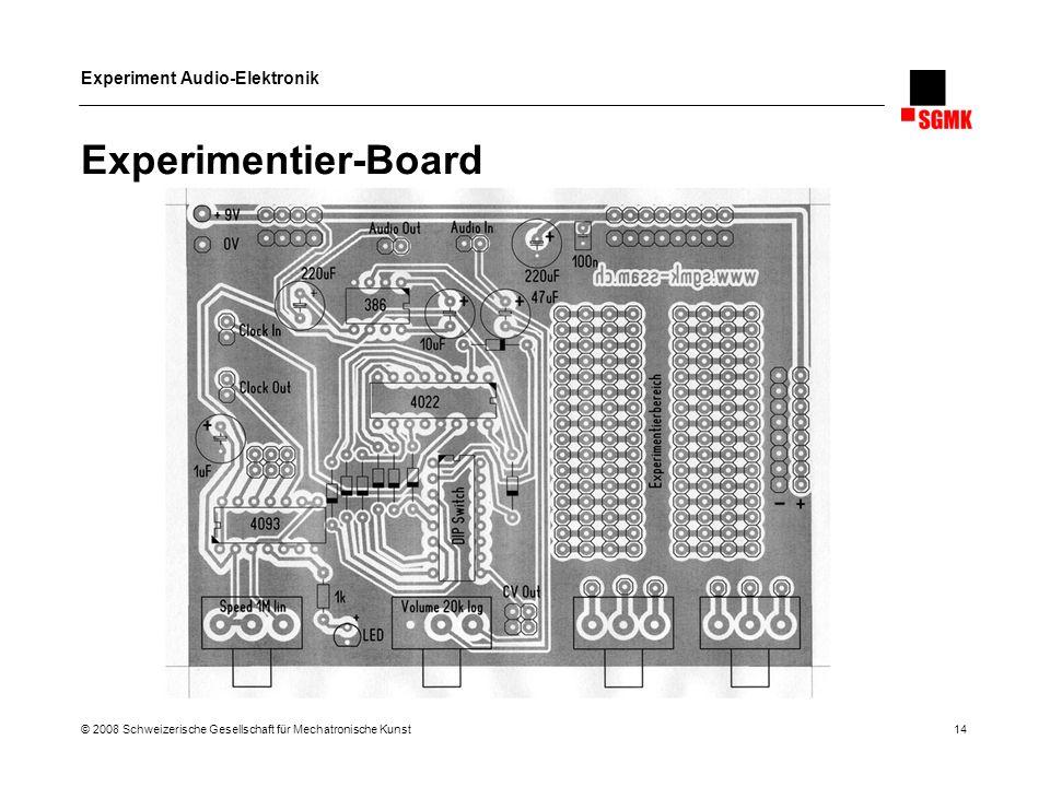 Experimentier-Board © 2008 Schweizerische Gesellschaft für Mechatronische Kunst 14