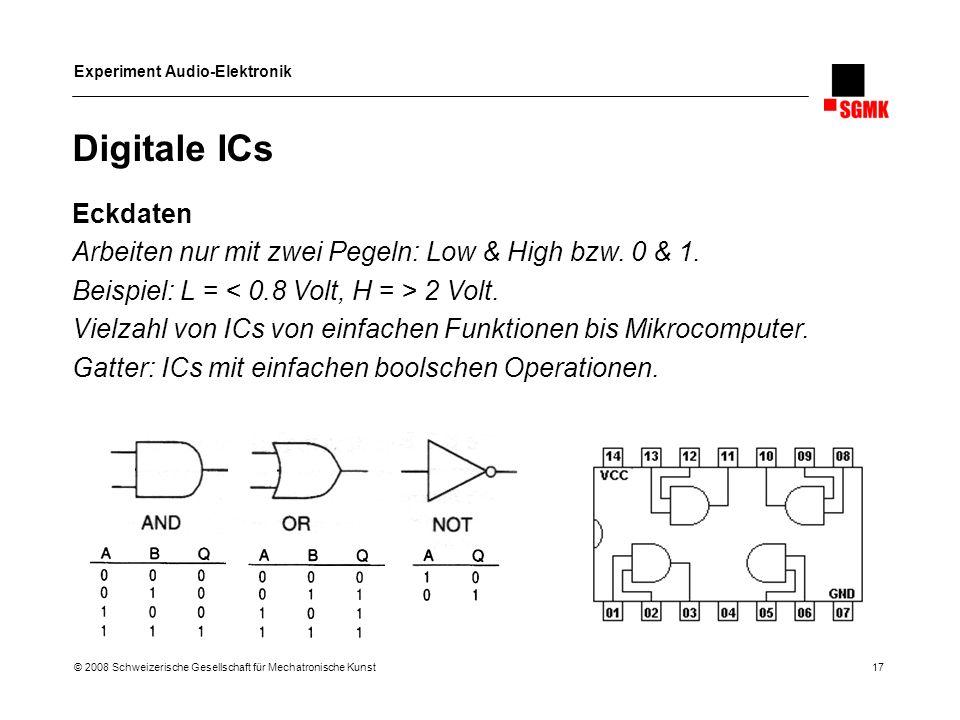 Digitale ICs Eckdaten. Arbeiten nur mit zwei Pegeln: Low & High bzw. 0 & 1. Beispiel: L = < 0.8 Volt, H = > 2 Volt.