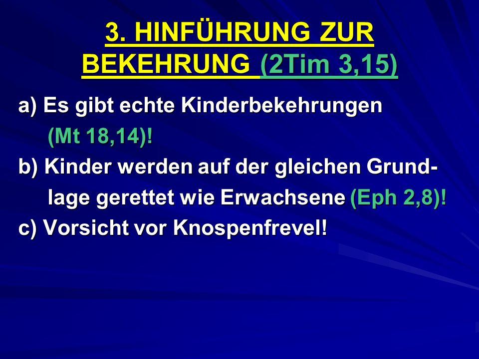 3. HINFÜHRUNG ZUR BEKEHRUNG (2Tim 3,15)