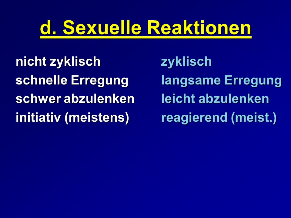 d. Sexuelle Reaktionen nicht zyklisch zyklisch