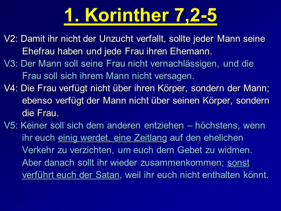 1. Korinther 7,2-5 V2: Damit ihr nicht der Unzucht verfallt, sollte jeder Mann seine. Ehefrau haben und jede Frau ihren Ehemann.