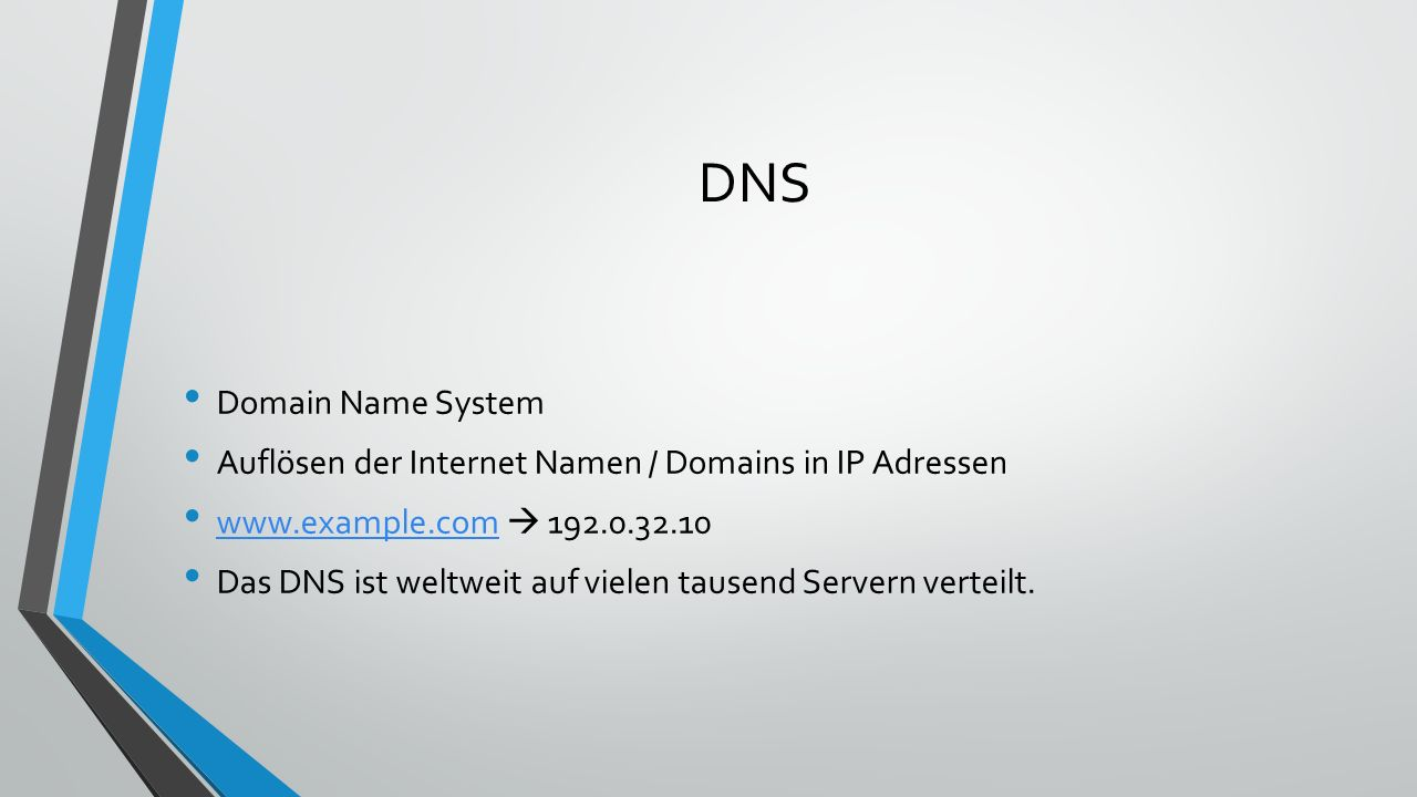 DNS Domain Name System. Auflösen der Internet Namen / Domains in IP Adressen. www.example.com  192.0.32.10.