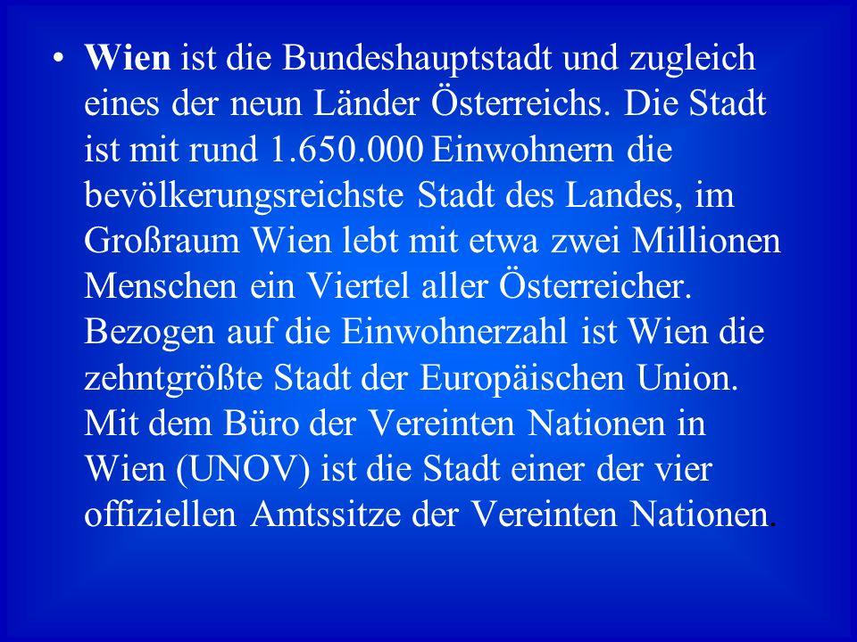 Wien ist die Bundeshauptstadt und zugleich eines der neun Länder Österreichs.