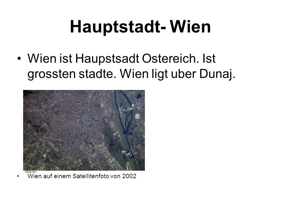 Hauptstadt- Wien Wien ist Haupstsadt Ostereich. Ist grossten stadte.