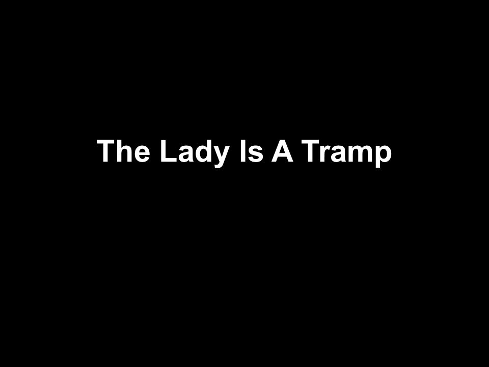 The Lady Is A Tramp