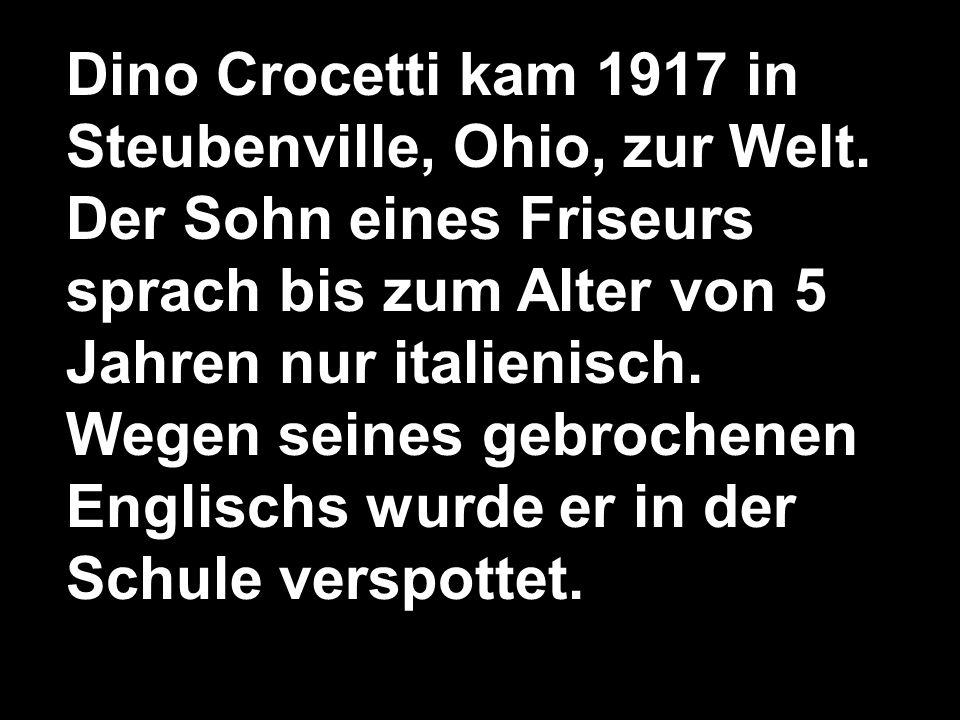 Dino Crocetti kam 1917 in Steubenville, Ohio, zur Welt