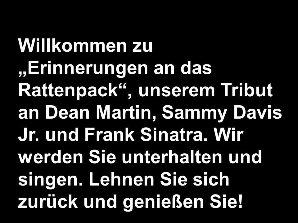 """Willkommen zu """"Erinnerungen an das Rattenpack , unserem Tribut an Dean Martin, Sammy Davis Jr."""