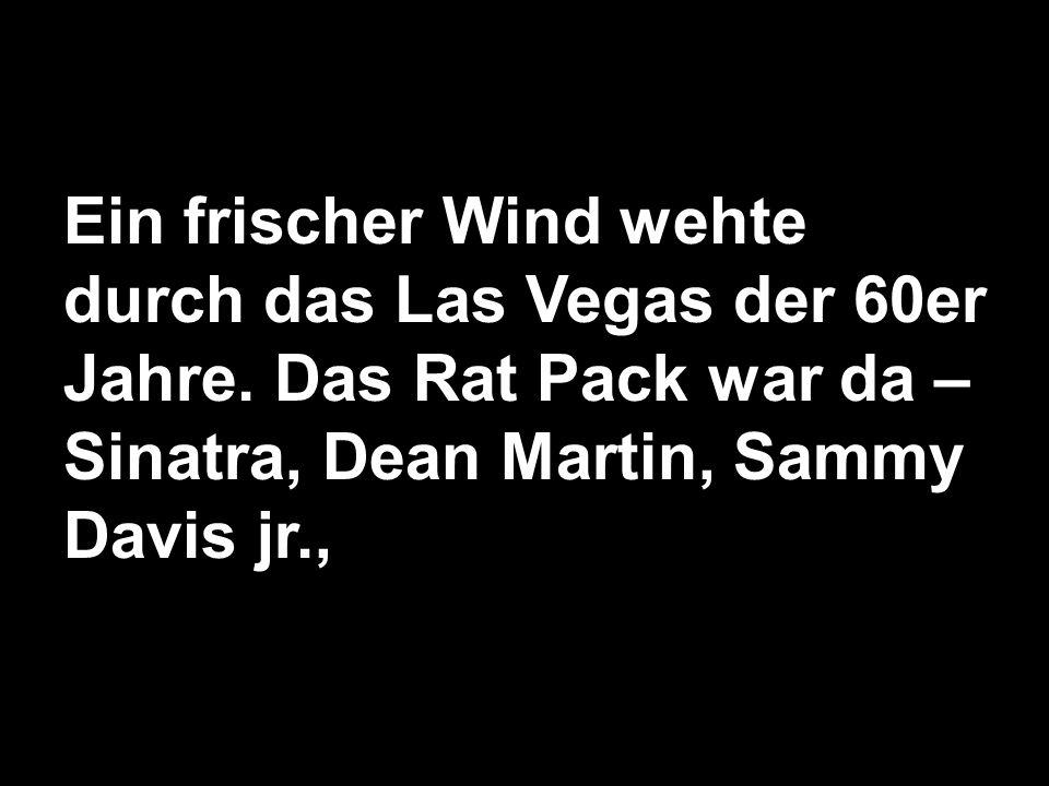 Ein frischer Wind wehte durch das Las Vegas der 60er Jahre