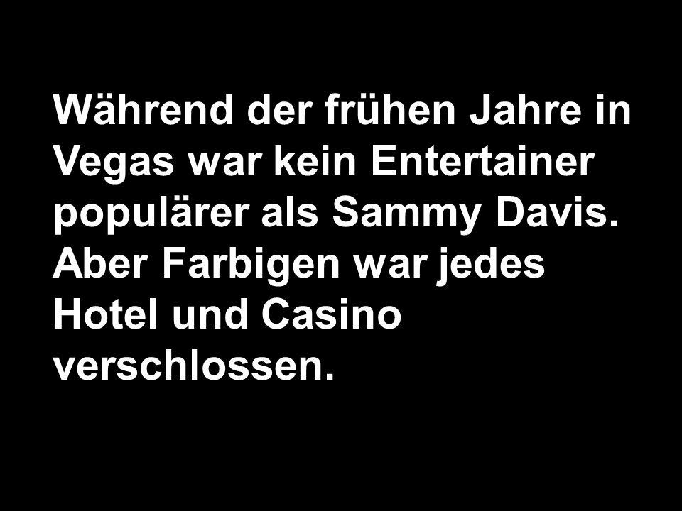 Während der frühen Jahre in Vegas war kein Entertainer populärer als Sammy Davis.