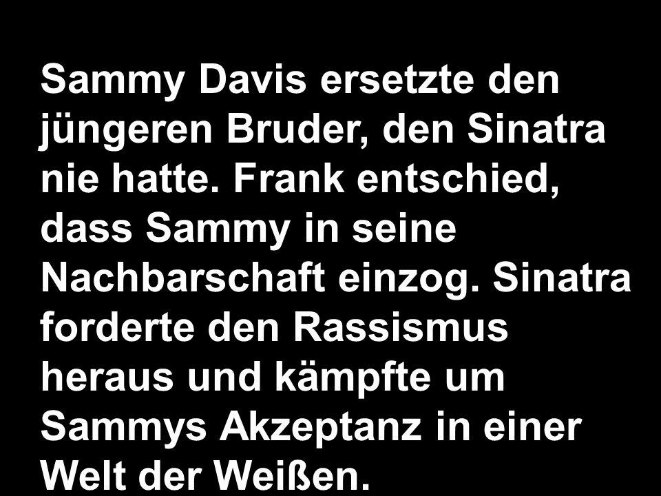 Sammy Davis ersetzte den jüngeren Bruder, den Sinatra nie hatte