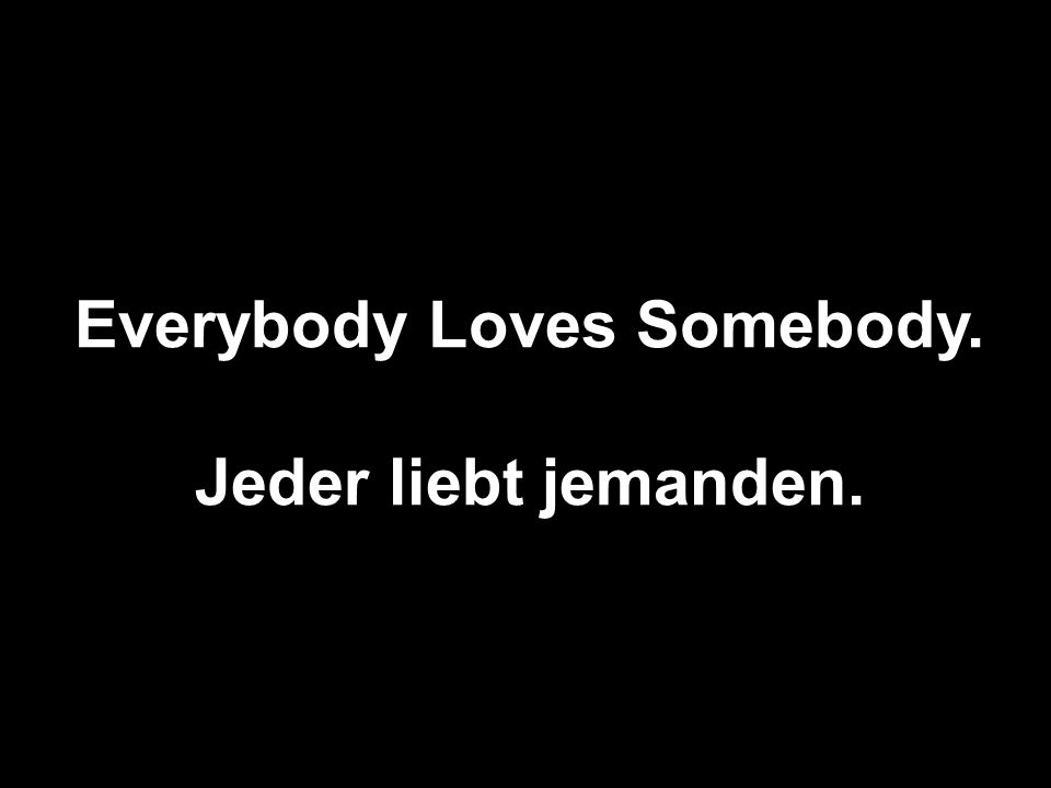 Everybody Loves Somebody.