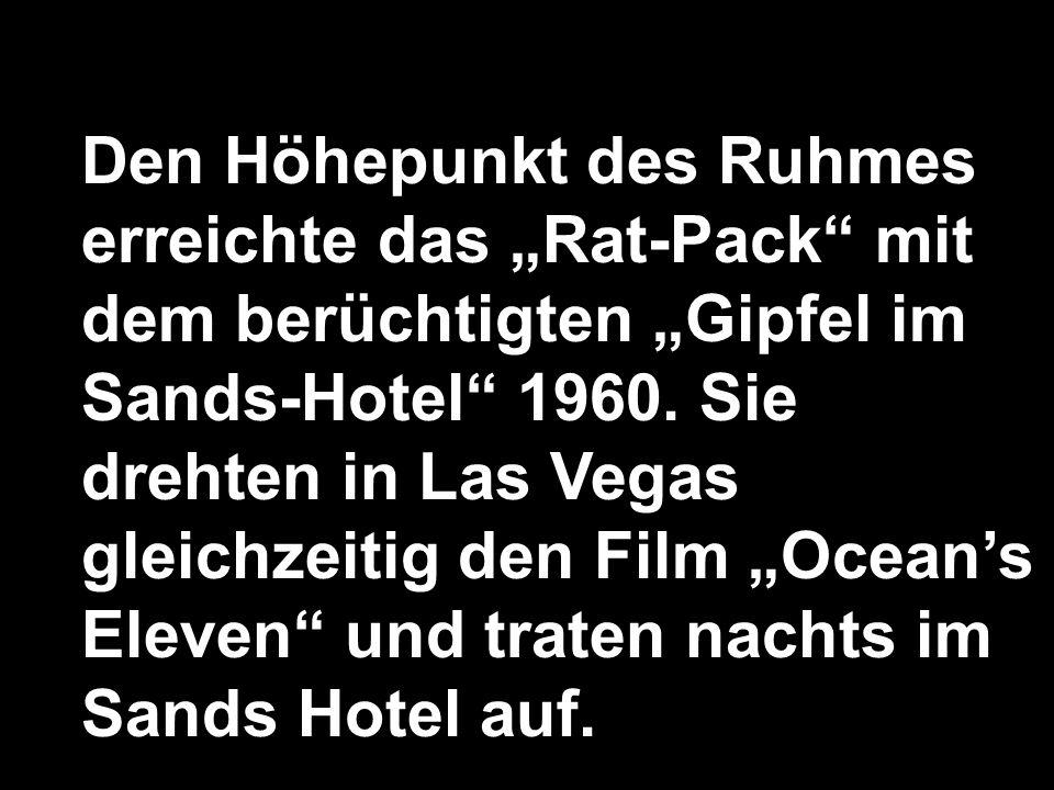 """Den Höhepunkt des Ruhmes erreichte das """"Rat-Pack mit dem berüchtigten """"Gipfel im Sands-Hotel 1960."""
