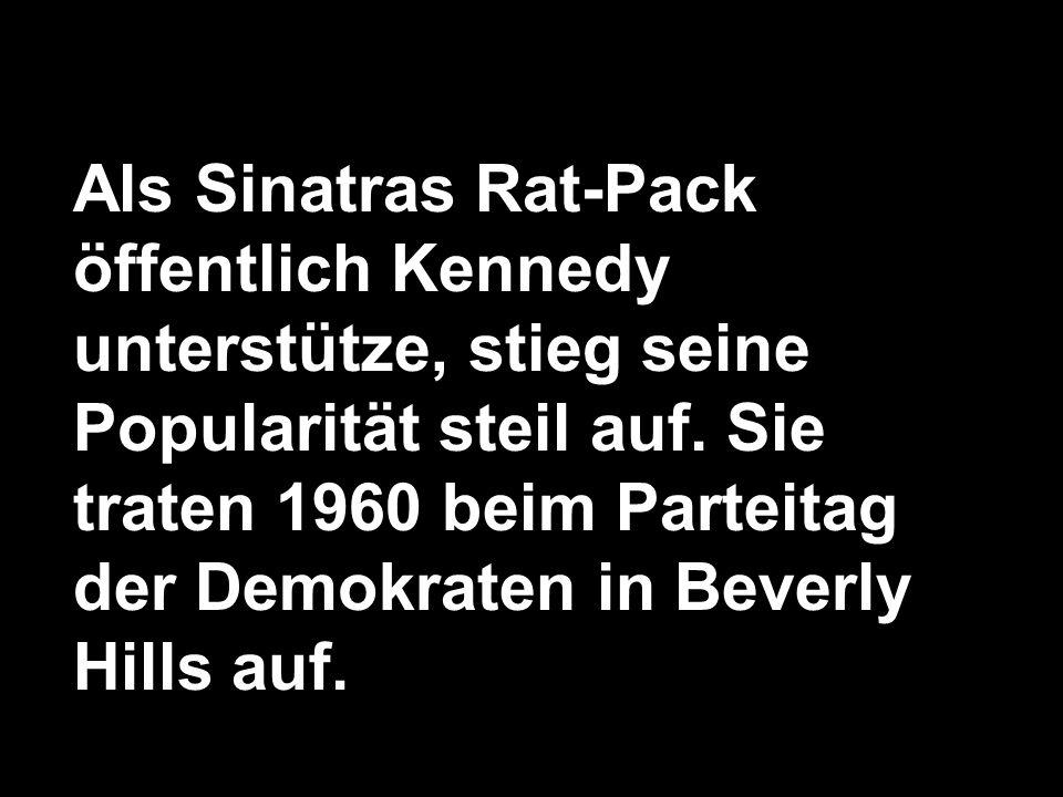 Als Sinatras Rat-Pack öffentlich Kennedy unterstütze, stieg seine Popularität steil auf.