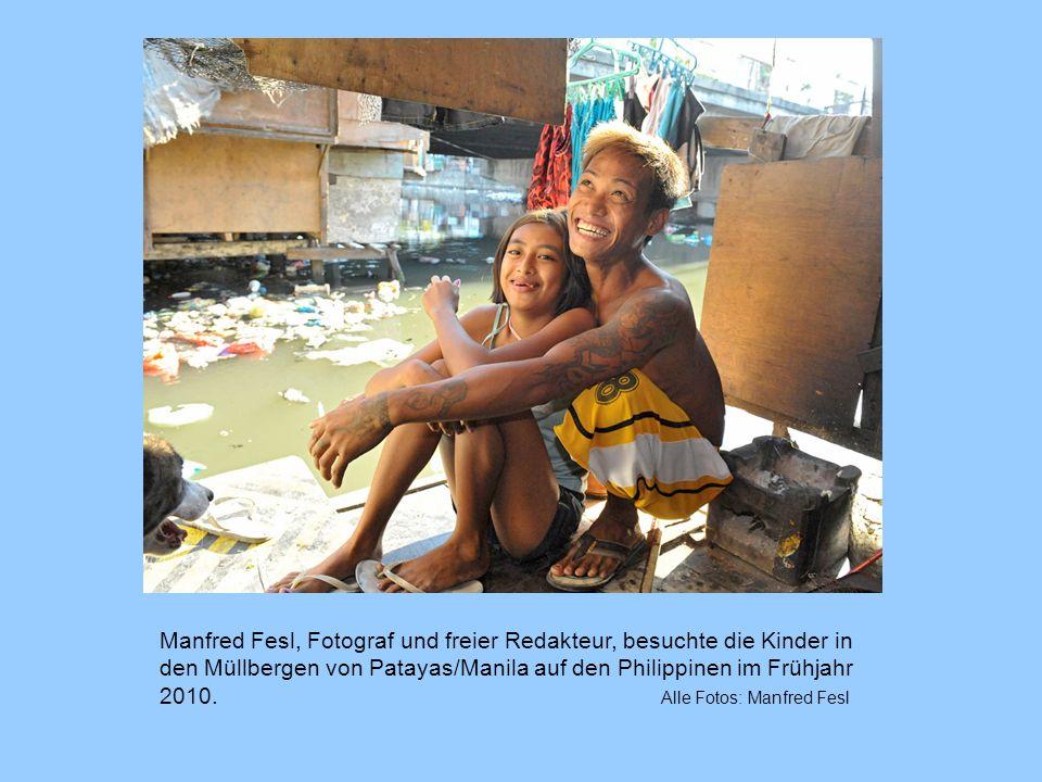 Manfred Fesl, Fotograf und freier Redakteur, besuchte die Kinder in den Müllbergen von Patayas/Manila auf den Philippinen im Frühjahr 2010.