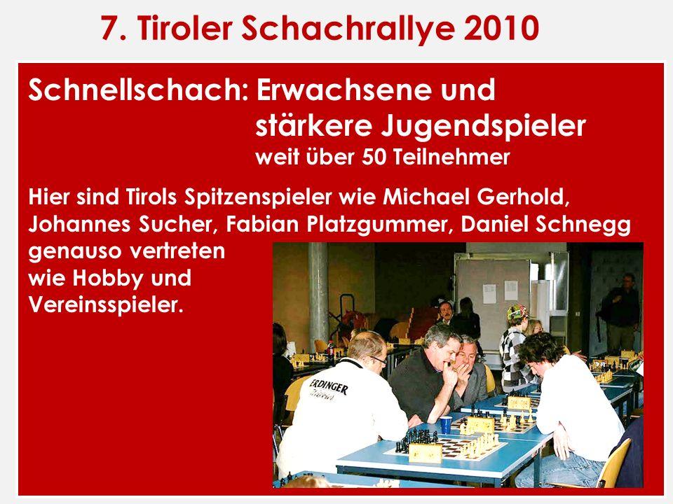7. Tiroler Schachrallye 2010 Schnellschach: Erwachsene und stärkere Jugendspieler weit über 50 Teilnehmer.