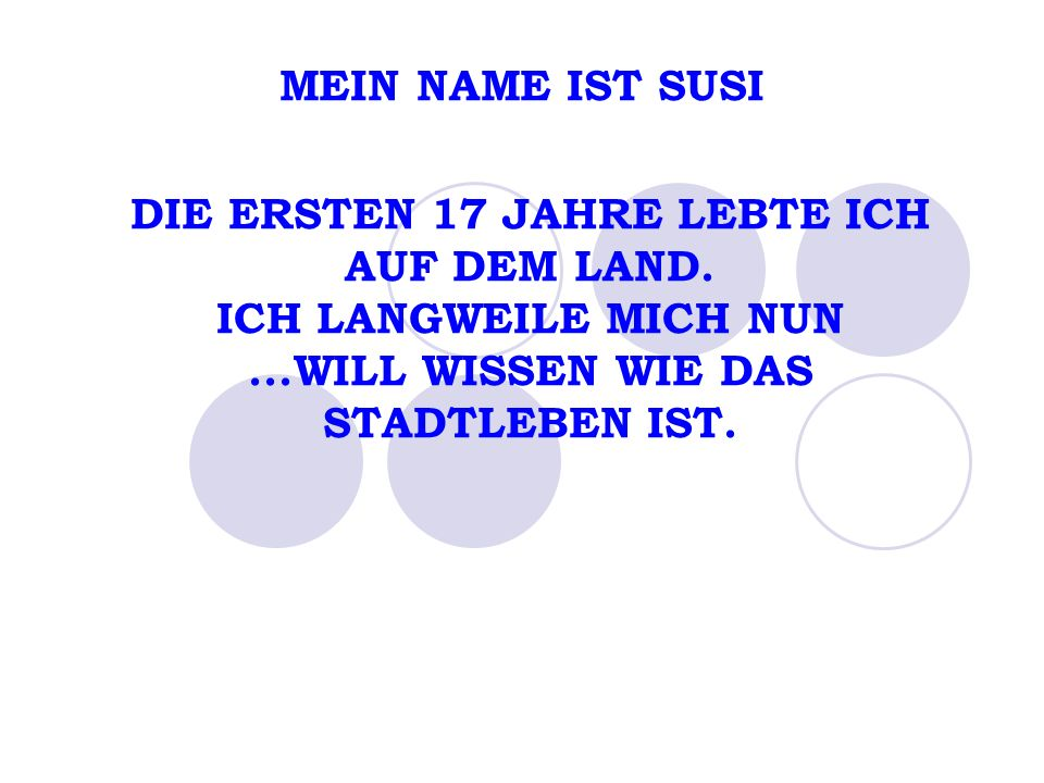 MEIN NAME IST SUSI DIE ERSTEN 17 JAHRE LEBTE ICH AUF DEM LAND.