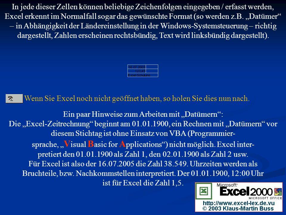 """In jede dieser Zellen können beliebige Zeichenfolgen eingegeben / erfasst werden, Excel erkennt im Normalfall sogar das gewünschte Format (so werden z.B. """"Datümer – in Abhängigkeit der Ländereinstellung in der Windows-Systemsteuerung – richtig dargestellt, Zahlen erscheinen rechtsbündig, Text wird linksbündig dargestellt)."""