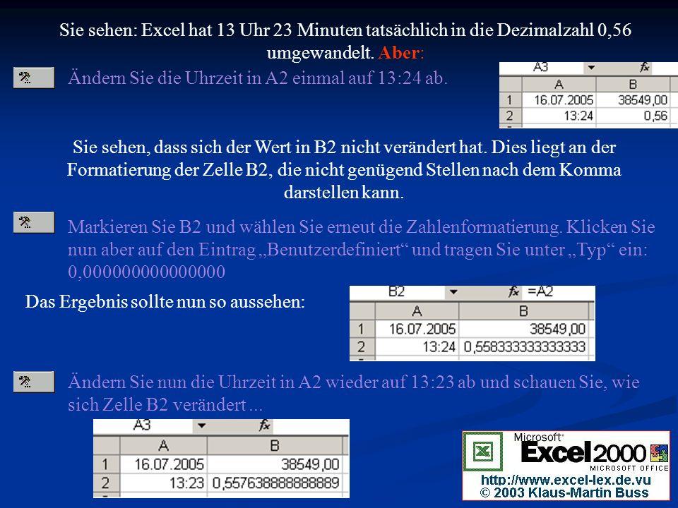 Sie sehen: Excel hat 13 Uhr 23 Minuten tatsächlich in die Dezimalzahl 0,56 umgewandelt. Aber: